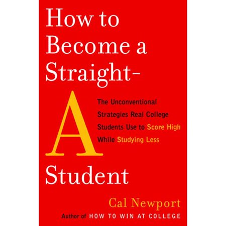 How To Become A Straight A Student  The Unconventional Strategies Real College Students Use To Score High While Studying Less
