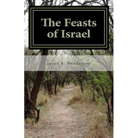 The Feasts of Israel: Israels Journey in Christ Towards Gods Ultimate End by