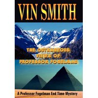 The Outrageous Views of Professor Fogelman : A Professor Fogelman End Time Mystery
