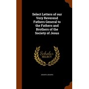 Select Letters of Our Very Reverend Fathers General to the Fathers and Brothers of the Society of Jesus (Hardcover)