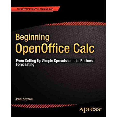 Beginning Openoffice Calc  From Setting Up Simple Spreadsheets To Business Forecasting
