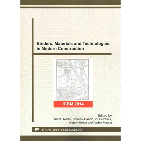 Binders, Materials and Technologies in Modern Construction: Selected, Peer Reviewed Papers from the 12th Conference Silicate Binders 2014 (Icbm 2014), December 4, 2014, Brno, Czech Republic