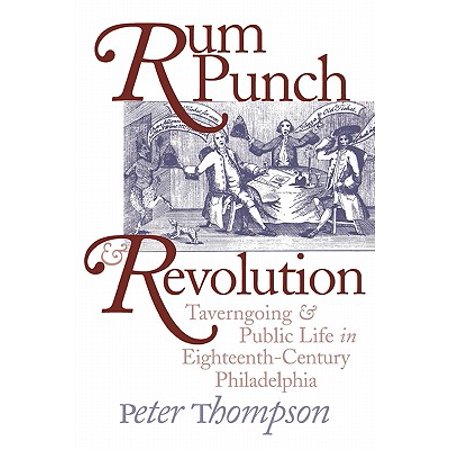 Rum Punch and Revolution : Taverngoing and Public Life in Eighteenth-Century Philadelphia - Rum Punch Recipes