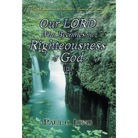 The Righteousness of God that is revealed in Romans - Our LORD Who Becomes the Righteousness of God (II) - eBook](Who Is The Roman God Of Love)