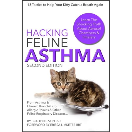 Cat Asthma | Hacking Feline Asthma - 18 Tactics To Help Your Kitty Catch Their Breath Again | Chronic Bronchitis, Allergic Rhinitis & Other Cat or Kitten Respiratory Disease Treatment... - eBook