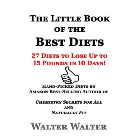 The Little Book of the Best Diets : 27 Diets to Lose Up to 15 Pounds in 10 (Best Diet Plan To Lose 10 Pounds)
