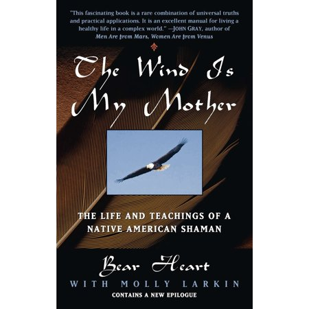 The Wind Is My Mother : The Life and Teachings of a Native American
