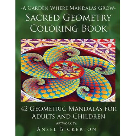 A Garden Where Mandalas Grow Sacred Geometry Coloring Book : 42 Geometric Mandalas for Adults and Children