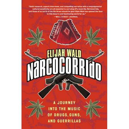 Narcocorrido : Un Viaje Dentro de la Musica de Drogas, Armas, Y Guerrilleros - Musica De Halloween Infantiles