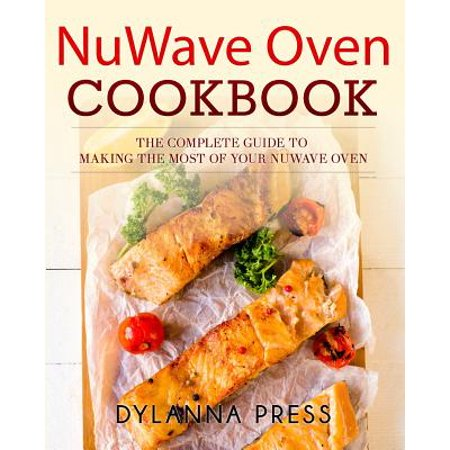 nuwave oven cookbook the complete guide to making the most of your