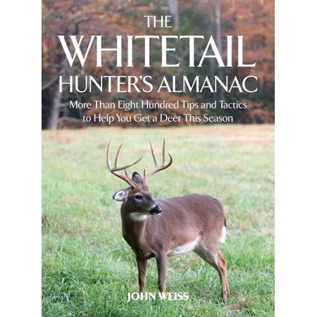 The Whitetail Hunter's Almanac : More Than 800 Tips and Tactics to Help You Get a Deer This