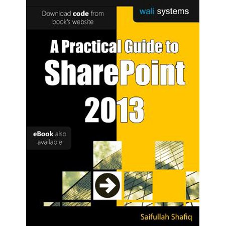 A Practical Guide To Sharepoint 2013  No Fluff  Just Practical Exercises To Enhance Your Sharepoint 2013 Learning