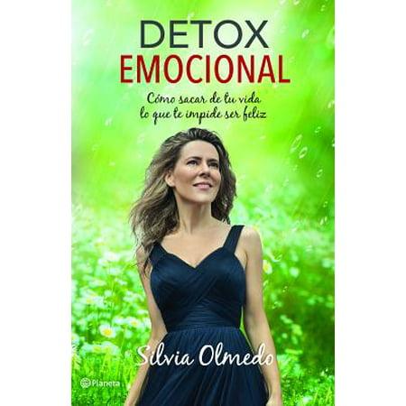 Detox Emocional : Como Sacar de Tu Vida Lo Que Te Impide Ser