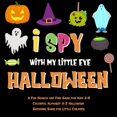 I Spy Pages Halloween (I Spy With My Little Eye - Halloween. A Fun Search and Find Game for Kids 2-4! Colorful Alphabet A-Z Halloween Guessing Game for Little Children. -)