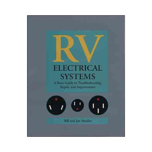 Rv Electrical Systems: A Basic Guide to Troubleshooting, Repair, and Improvement