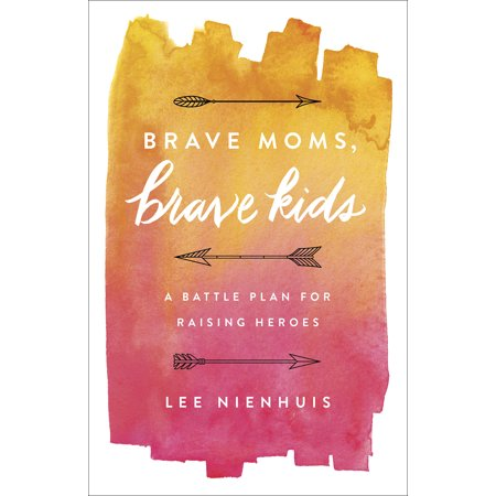 Brave Moms, Brave Kids : A Battle Plan for Raising