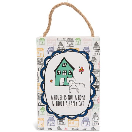 Pavilion - A House Is Not A Home Without A Happy Cat 4x6 Hanging Decorative Wall Plaque Cat Wall Plaque