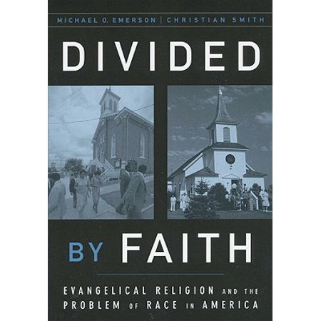 Divided by Faith : Evangelical Religion and the Problem of Race in (Religion And The Founding Of The American Republic)