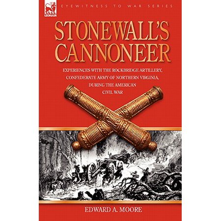 Stonewall's Cannoneer : Experiences with the Rockbridge Artillery, Confederate Army of Northern Virginia, During the American Civil (Flag Of Virginia During The Civil War)