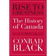 Rise to Greatness, Volume 3: Realm (1949-2017) : The History of Canada From the Vikings to the Present