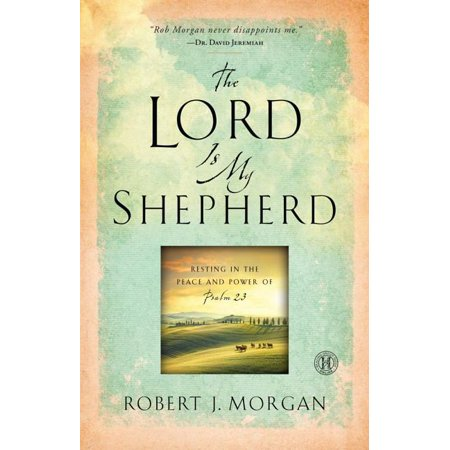 The Lord Is My Shepherd : Resting in the Peace and Power of Psalm 23 Psalm 23 The Lord Is My Shepherd