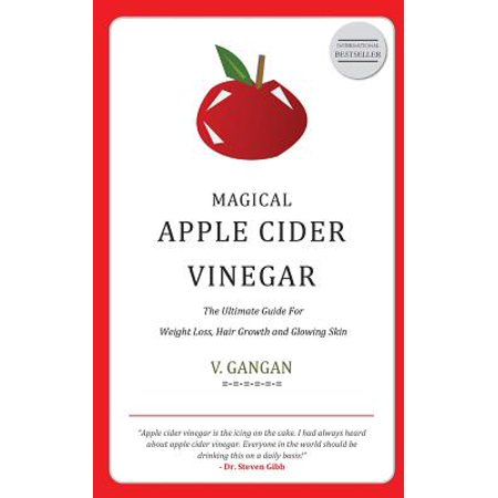 Magical Apple Cider Vinegar: Ultimate Guide to Weight Loss, Hair Growth and Glowing Skin