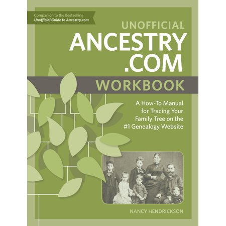 Unofficial Ancestry.com Workbook : A How-To Manual for Tracing Your Family Tree on the #1 Genealogy - Website For Party City
