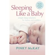 Sleeping Like a Baby : Simple Sleep Solutions for Babies and Toddlers