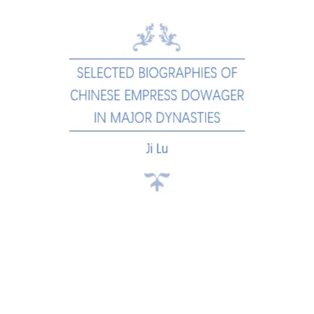 Selected Biographies of Chinese Empress Dowager in Major Dynasties - eBook