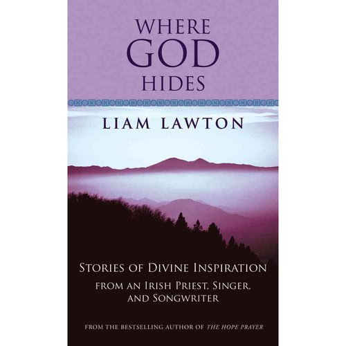 Where God Hides: Stories of Divine Inspiration from an Irish Priest, Singer, and Songwriter
