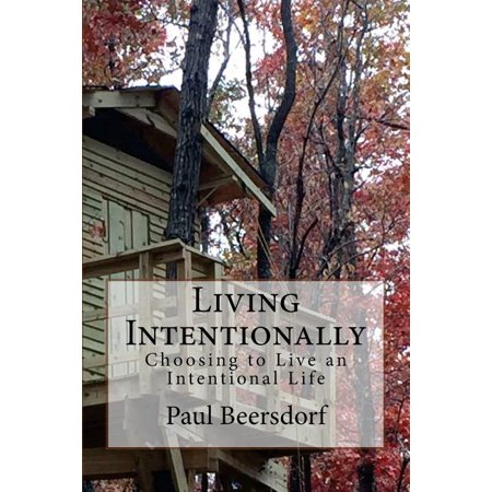 Living Intentionally : Choosing to Live an Intentional Life New