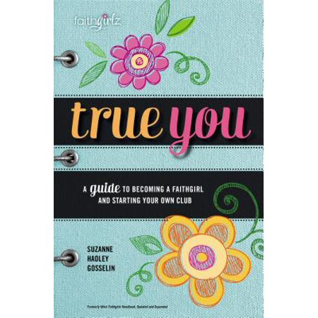 True You : A Guide to Becoming a Faithgirl and Starting Your Own Club (Kids Starting Bible)