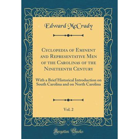 Cyclopedia of Eminent and Representative Men of the Carolinas of the Nineteenth Century, Vol. 2 : With a Brief Historical Introduction on South Carolina and on North Carolina (Classic Reprint)