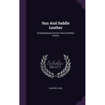 Sun and Saddle Leather : Including Grass Grown Trails and New Poems Sun Grown Sampler