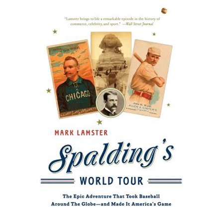 - Spalding's World Tour : The Epic Adventure that Took Baseball Around the Globe - And Made it America's Game