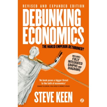 Debunking Economics (Digital Edition - Revised, Expanded and Integrated) - (Statistics For Business & Economics Revised 12th Edition)