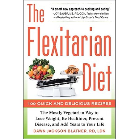 The Flexitarian Diet: The Mostly Vegetarian Way to Lose Weight, Be Healthier, Prevent Disease, and Add Years to Your