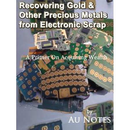 - Recovering Gold & Other Precious Metals from Electronic Scrap - eBook