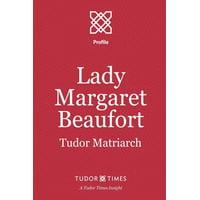 Lady Margaret Beaufort : Tudor Matriarch