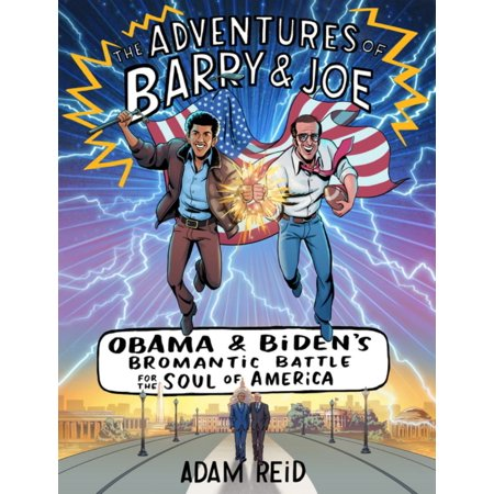The Adventures of Barry & Joe : Obama and Biden's Bromantic Battle for the Soul of