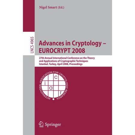 Advances in Cryptology Eurocrypt 2008: 27th Annual International Conference on the Theory and Applications of... by