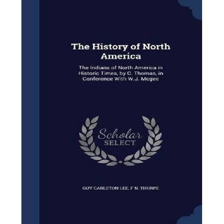 The History of North America: The Indians of North America in Historic Times, by C. Thomas, in Conference with W.J. McGee - image 1 de 1