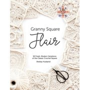 Granny Square Flair UK Terms Edition : 50 Fresh, Modern Variations of the Classic Crochet Square