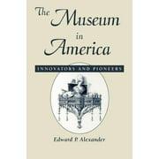 Museum in America : Innovators and Pioneers: Innovators and Pioneers