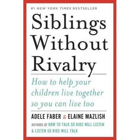 Siblings Without Rivalry: How to Help Your Children Live Together So You Can Live Too -