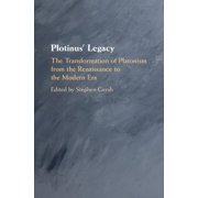 Plotinus' Legacy: The Transformation of Platonism from the Renaissance to the Modern Era (Hardcover)
