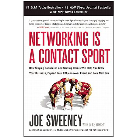 Networking Is a Contact Sport : How Staying Connected and Serving Others Will Help You Grow Your Business, Expand Your Influence -- Or Even Land Your Next
