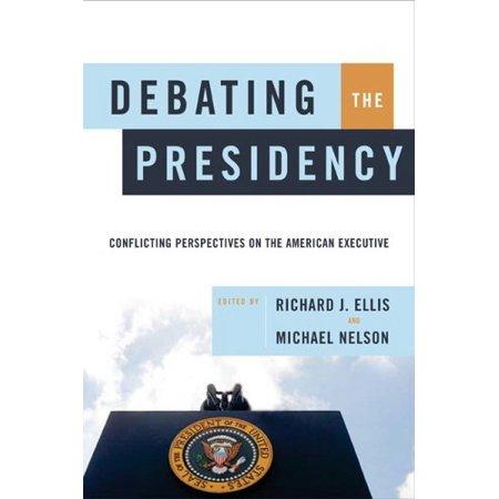 Debating The Presidency By Richard Ellis