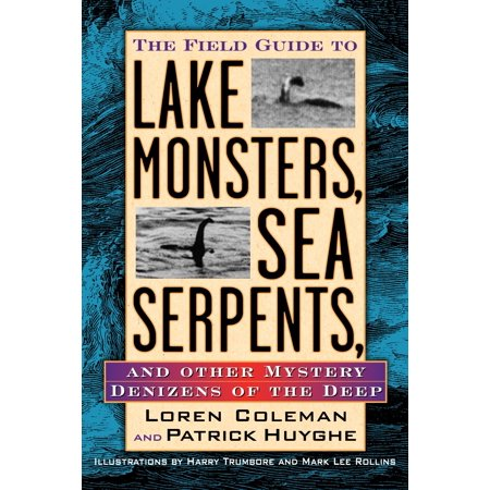 The Field Guide to Lake Monsters, Sea Serpents and Other Mystery Denizens of the
