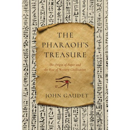 The Pharaoh's Treasure: The Origin of Paper and the Rise of Western Civilization - eBook